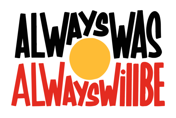 """Image that says """"Always Was Always Will Be"""" in black and red text around a yellow circle so the words form the Australian Aboriginal flag."""