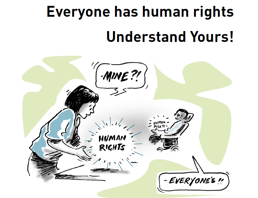 "Image with title ""Everyone has human rights. Understand Yours!"" with a cartoon drawing of a woman standing and a man in a wheelchair, both holding something that says ""human rights"". The woman has a speech bubble that says ""Mine?!"" and the man is replied ""Everyone's!!"""