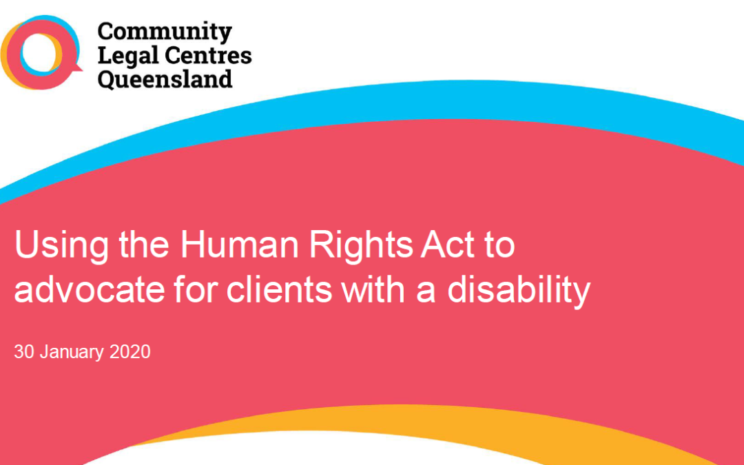 """Cover slide from presentation that says """"Using the Human Rights Act to advocate for clients with disability. 30 January 2020"""" with the CLCQ logo."""