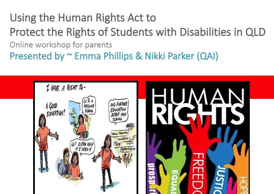 """Cover slide of presentation that says """"Using the Human Rights Act to Protect the Rights of Student with Disabilities in QLD. Online workshop for parents. Presented by Emma Phillips & Nikki Parker (QAI)"""