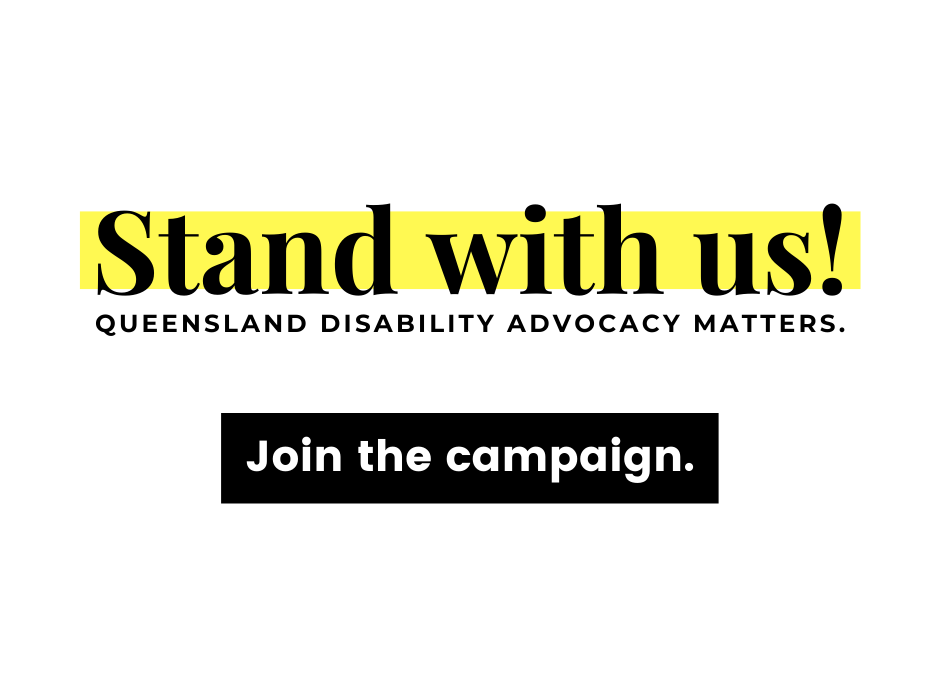 """Image with text that says """"Stand with us! Queensland Disability Advocacy Matters. Join the campaign"""""""