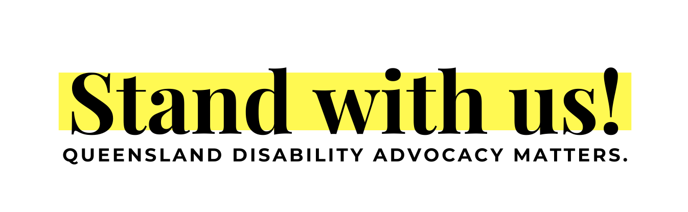 """Image of text that says """"Stand with us! Queensland Disability Advocacy Matters"""""""